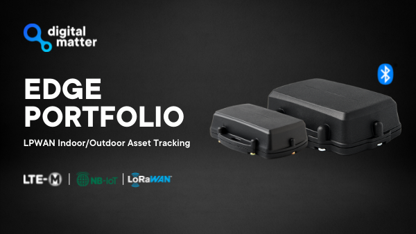 Digital Matter Announces 'Edge' Indoor/Outdoor Battery-Powered Asset Tracking Portfolio with Cloud-Based Location Solving